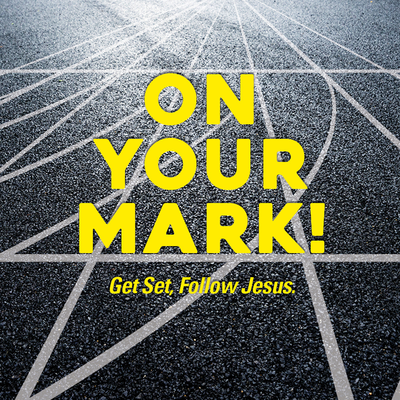 On Your Mark! Get Set, Follow Jesus!